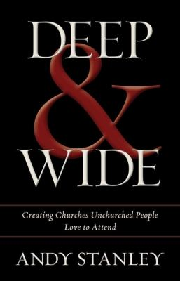 Deep and Wide Creating Churches Unchurched People Love to Attend  2012 edition cover