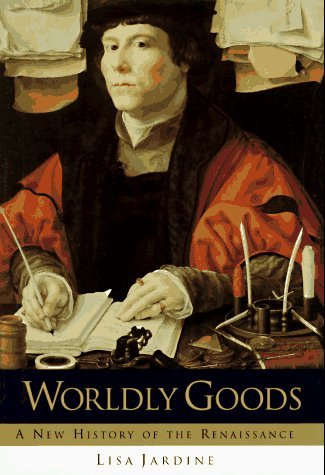 Worldly Goods A New History of the Renaissance N/A edition cover
