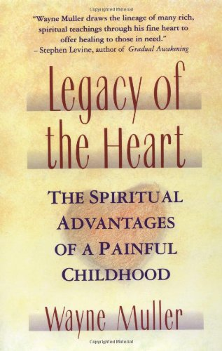 Legacy of the Heart The Spiritual Advantages of a Painful Childhood  1993 edition cover