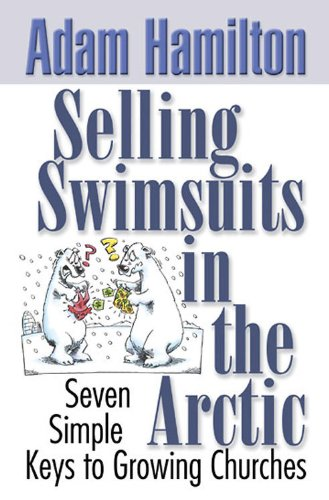 Selling Swimsuits in the Arctic Seven Simple Keys to Growing Churches  2005 edition cover