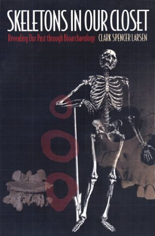 Skeletons in Our Closet Revealing Our Past Through Bioarchaeology  2000 edition cover