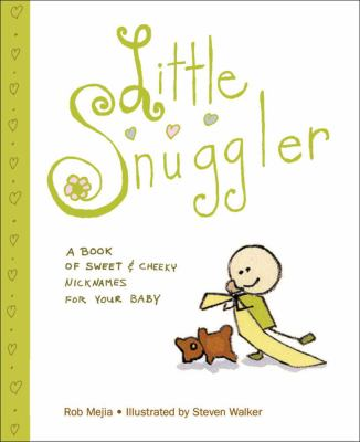 Little Snuggler A Book of Sweet and Cheeky Nicknames for Your Baby  2006 9780740761843 Front Cover