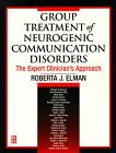 Group Treatment of Neurogenic Communication Disorders The Expert Clinician's Approach  1999 9780750690843 Front Cover