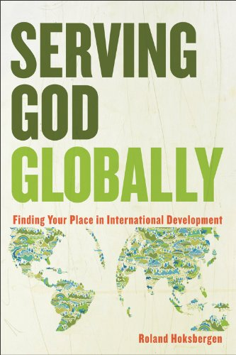 Serving God Globally Finding Your Place in International Development  2012 edition cover
