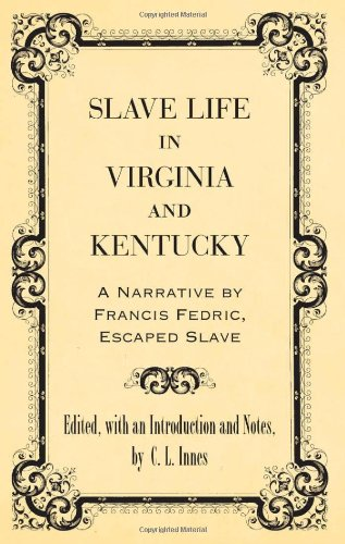Slave Life in Virginia and Kentucky A Narrative by Francis Fedric, Escaped Slave  2010 edition cover