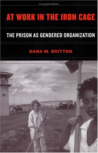 At Work in the Iron Cage The Prison as Gendered Organization  2003 9780814798843 Front Cover