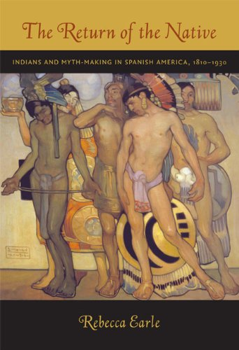 Return of the Native Indians and Myth-Making in Spanish America, 1810-1930  2007 edition cover