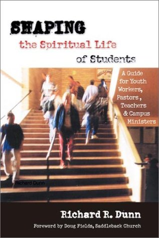 Shaping the Spiritual Life of Students A Guide for Youth Workers, Pastors, Teachers and Campus Ministers  2001 edition cover