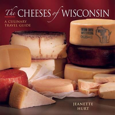 Cheeses of Wisconsin A Culinary Travel Guide  2008 9780881507843 Front Cover