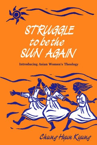 Struggle to Be the Sun Again Introducing Asian Women's Theology N/A edition cover