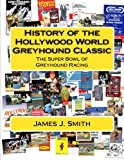 History of the Hollywood World Greyhound Classic The Super Bowl of Greyhound Racing N/A 9781477462843 Front Cover