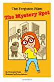 Ferguson Files The Mystery Spot N/A 9781492816843 Front Cover