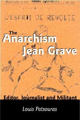 Anarchism of Jean Grave Editor, Journalist and Militant  2003 9781551641843 Front Cover