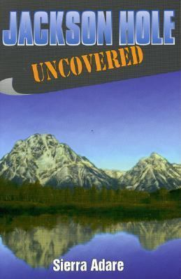 Jackson Hole Uncovered  N/A 9781556224843 Front Cover