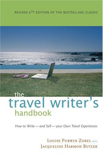 Travel Writer's Handbook How to Write - and Sell - Your Own Travel Experiences 6th 2006 (Revised) 9781572840843 Front Cover
