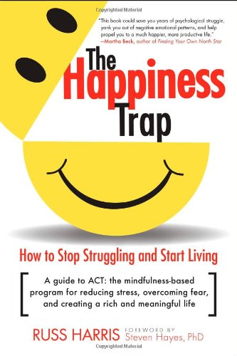 Happiness Trap How to Stop Struggling and Start Living  2008 9781590305843 Front Cover
