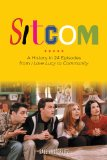 Sitcom A History in 24 Episodes from I Love Lucy to Community  2014 edition cover