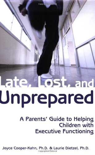 Late, Lost, and Unprepared A Parents' Guide to Helping Children with Executive Functioning  2008 edition cover