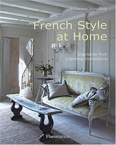 French Style at Home Inspiration from Charming Destinations  2009 9782080300843 Front Cover