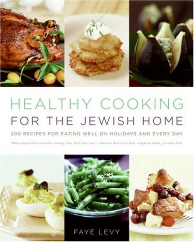 Healthy Cooking for the Jewish Home 200 Recipes for Eating Well on Holidays and Every Day  2008 9780060787844 Front Cover