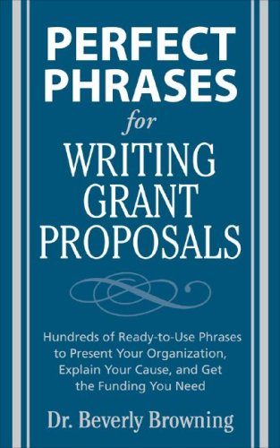 Writing Grant Proposals Hundreds of Ready-to-Use Phrases to Present Your Organization, Explain Your Cause, and Get the Funding You Need  2008 edition cover