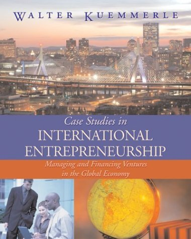 Case Studies in International Entrepreneurship : Managing and Financing Ventures in the Global Economy  2005 9780072977844 Front Cover