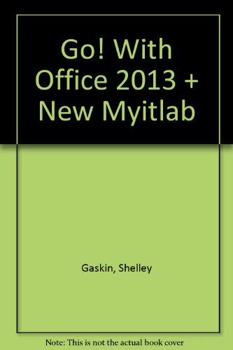 GO! with Office 2013 Volume 1 and NEW MyITLab   2014 9780133472844 Front Cover