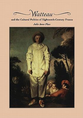 Watteau and the Cultural Politics of Eighteenth-Century France   2011 9780521200844 Front Cover