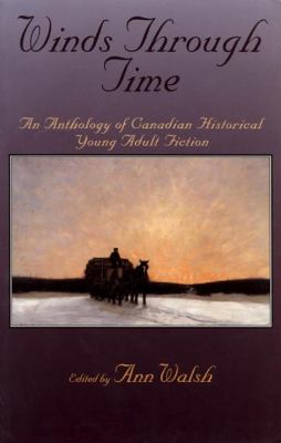 Winds Through Time An Anthology of Canadian Historical Young Adult Fiction N/A 9780888783844 Front Cover