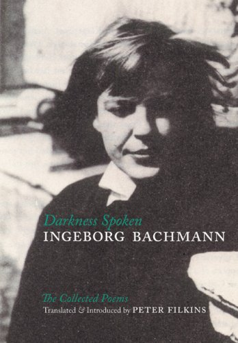 Darkness Spoken The Collected Poems of Ingeborg Bachmann N/A 9780939010844 Front Cover