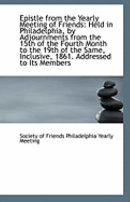 Epistle from the Yearly Meeting of Friends Held in Philadelphia, by Adjournments from the 15th of T N/A 9781113246844 Front Cover