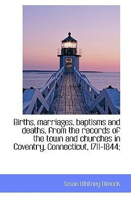 Births, Marriages, Baptisms and Deaths, from the Records of the Town and Churches in Coventry, Conne N/A 9781113626844 Front Cover