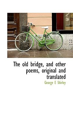 Old Bridge, and Other Poems, Original and Translated  N/A 9781115619844 Front Cover