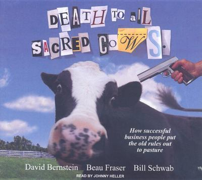 Death to All Sacred Cows: How Successful Businesses Put the Old Rules Out to Pasture, Library Edition  2008 9781400135844 Front Cover