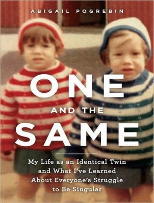 One and the Same: My Life As an Identical Twin and What I've Learned About Everyone's Struggle to Be Singular  2009 9781400164844 Front Cover
