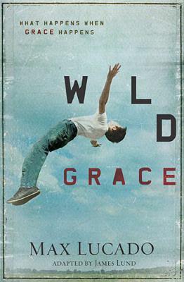Wild Grace What Happens When Grace Happens  2012 9781400320844 Front Cover