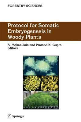 Protocol for Somatic Embryogenesis in Woody Plants   2005 9781402029844 Front Cover