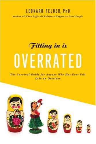 Fitting in Is Overrated The Survival Guide for Anyone Who Has Ever Felt Like an Outsider  2008 9781402748844 Front Cover