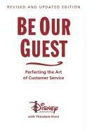 Be Our Guest Perfecting the Art of Customer Service 10th 2011 (Revised) 9781423145844 Front Cover