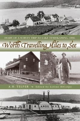 Worth Travelling Miles to See Diary of a Survey Trip to Lake Temiskaming 1886 N/A 9781554883844 Front Cover