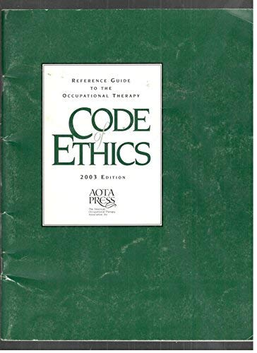 Reference Guide to the Occupational Therapy Code of Ethics  2003rd 2003 9781569001844 Front Cover