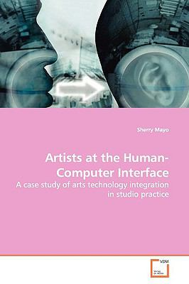 Artists at the Human-Computer Interface  N/A 9783639159844 Front Cover