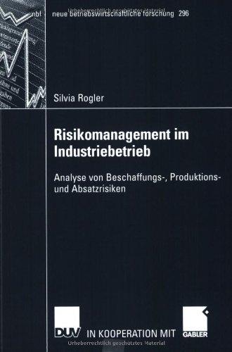 Risikomanagement Im Industriebetrieb: Analyse Von Beschaffungs-, Produktions- Und Absatzrisiken  2002 9783824490844 Front Cover