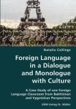 Foreign Language in a Dialogue and Monologue with Culture- a Case Study of One Foreign Language Classroom from Bakhtinian and Vygotskian Perspectives N/A 9783836424844 Front Cover