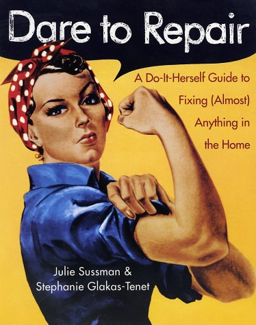 Dare to Repair A Do-It-Herself Guide to Fixing (Almost) Anything in the Home  2002 9780060959845 Front Cover