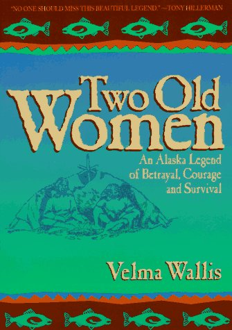 Two Old Women An Alaska Legend of Betrayal, Courage and Survival N/A edition cover