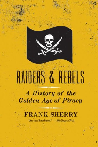 Raiders and Rebels A History of the Golden Age of Piracy N/A 9780061572845 Front Cover