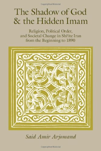 Shadow of God and the Hidden Imam Religion, Political Order, and Societal Change in Shi'ite Iran from the Beginning to 1890  2010 9780226027845 Front Cover