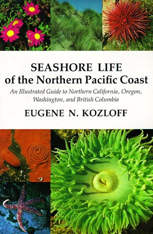 Seashore Life of the Northern Pacific Coast An Illustrated Guide to Northern California, Oregon, Washington, and British Columbia N/A edition cover
