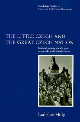 Little Czech and the Great Czech Nation National Identity and the Post-Communist Social Transformation  1996 9780521555845 Front Cover